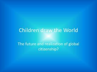 Children draw the World