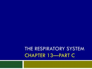 The Respiratory System Chapter 13—Part C