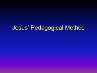 Jesus' Pedagogical Method