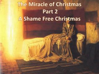 The Miracle of  Christmas   Part 2 A Shame Free Christmas