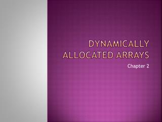 DYNAMICALLY ALLOCATED ARRAYS