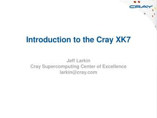 Introduction to the Cray XK7