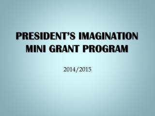 President's Imagination Mini Grant Program