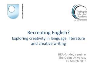 Recreating English?  Exploring creativity in language, literature and creative writing