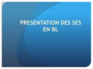 PRESENTATION DES SES EN BL