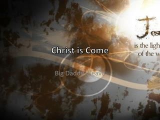 Christ is Come
