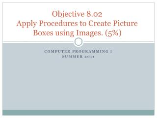 Objective 8.02   Apply Procedures to Create Picture Boxes using Images. (5%)