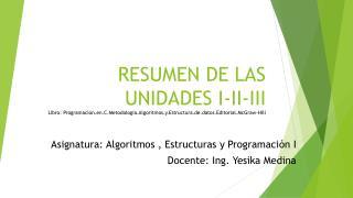 Asignatura: Algoritmos , Estructuras y Programación I Docente: Ing. Yesika Medina