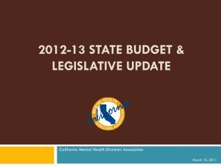 2012-13 State Budget & Legislative Update