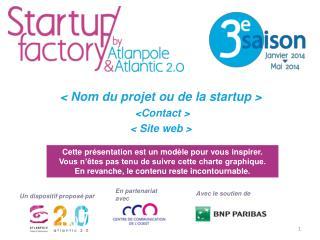 < Nom du projet ou de la startup >  <Contact > < Site web >