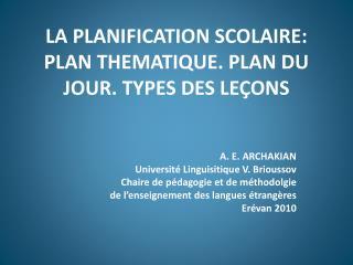 LA PLANIFICATION SCOLAIRE: PLAN THEMATIQUE. PLAN DU JOUR. TYPES DES LEÇONS