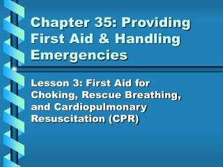 Chapter 35: Providing First Aid  Handling Emergencies