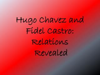 Hugo Chavez and Fidel Castro: Relations  Revealed