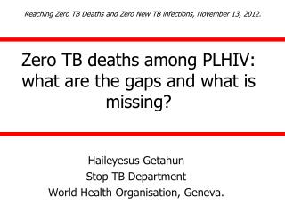 Zero TB deaths among PLHIV: what are the gaps and what is missing?