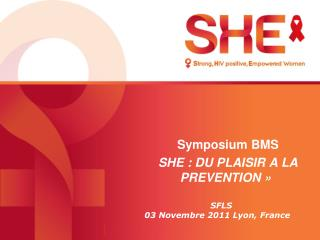 Symposium BMS  SHE : DU PLAISIR A LA PREVENTION »
