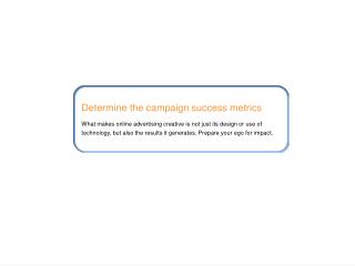 Determine the campaign success metrics