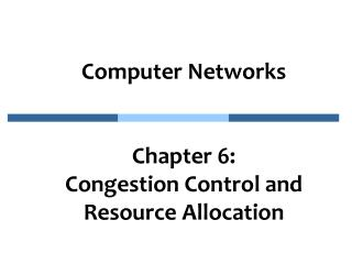 Computer Networks Chapter 6:  Congestion Control and Resource Allocation