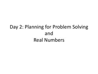Day 2: Planning for Problem Solving and Real Numbers