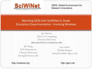 Blending GENI with  SciWiNet  to Scale  Education/Experimentation   Involving Wireless