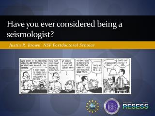 Have you ever considered being a seismologist?