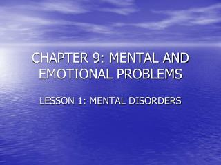 CHAPTER 9: MENTAL AND EMOTIONAL PROBLEMS