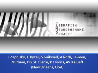 I Zapolsky, E  Kyzar , S  Gaikwad , A Roth, J Green,