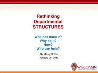 Rethinking Departmental  STRUCTURES Who has done it? Why do it? How?  Who can help?