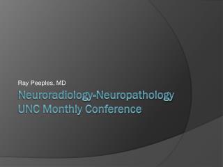 Neuroradiology-Neuropathology UNC Monthly Conference