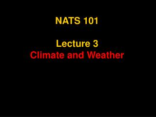 NATS 101  Lecture 3 Climate and Weather