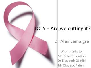 DCIS � Are we cutting it?
