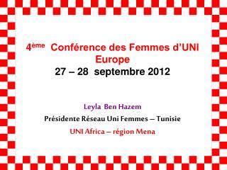 4 ème   Conférence des Femmes d'UNI Europe 27 – 28  septembre 2012 Leyla  Ben Hazem