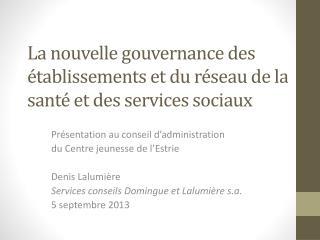La nouvelle gouvernance des établissements et du réseau de la santé et des services sociaux