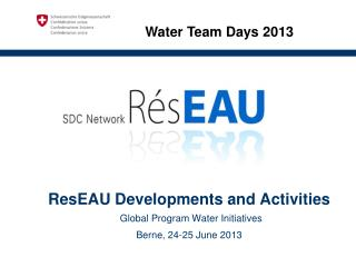 ResEAU Developments and Activities Global Program Water Initiatives   Berne, 24-25 June 2013