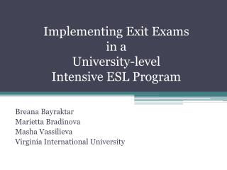 Implementing Exit Exams  in a  University-level  Intensive ESL Program