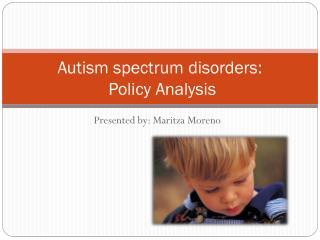 Autism spectrum disorders:  Policy Analysis