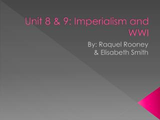 Unit 8 & 9: Imperialism and WWI