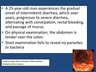 Colonoscopy demonstrates inflammation limited to the rectum,