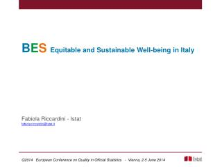 B E S Equitable and Sustainable Well-being in Italy Fabiola Riccardini -  Istat