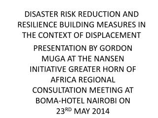 DISASTER RISK REDUCTION AND RESILIENCE BUILDING MEASURES IN THE CONTEXT OF DISPLACEMENT