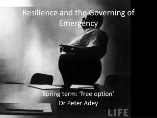 Resilience and the Governing of  Emergency