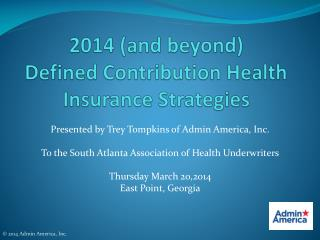 2014 (and beyond)      Defined Contribution Health Insurance Strategies