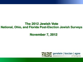 The 2012 Jewish Vote National, Ohio, and Florida Post-Election Jewish Surveys