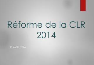 Réforme de  la  CLR 2014