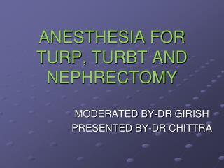 ANESTHESIA FOR TURP, TURBT AND NEPHRECTOMY