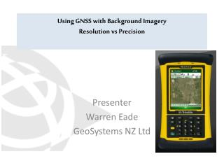 Using  GNSS  with Background  Imagery Resolution  vs Precision