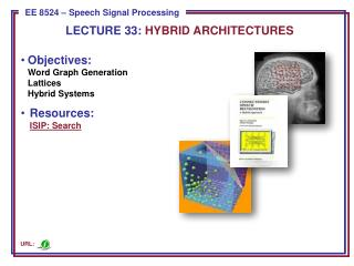 Objectives: Word Graph Generation Lattices Hybrid Systems Resources: ISIP: Search