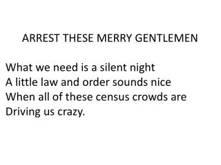 ARREST THESE MERRY GENTLEMEN What we need is a silent night