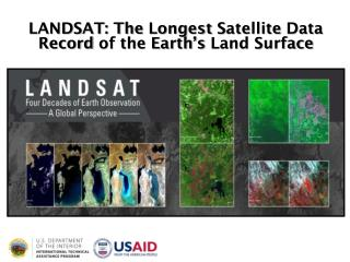 LANDSAT: The  L ongest  S atellite  D ata  R ecord  of the Earth�s  Land Surface