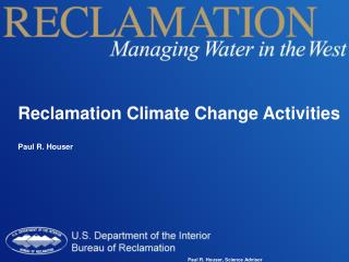 Reclamation Climate Change  Activities Paul R. Houser
