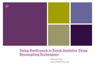 Using StatCrunch to Teach Statistics Using Resampling Techniques